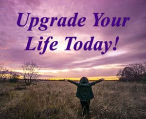 Upgrade Your Life Today
