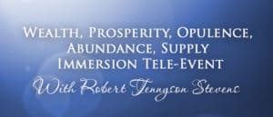 Wealth, Prosperity, Supply Immersion Tele-Event @ Tele-Event